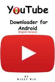 YouTube Downloader for Android (English Version) ebook by Wizzy Wig