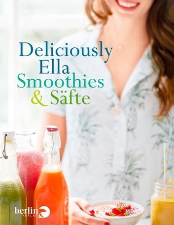Deliciously Ella - Smoothies & Säfte eBook by Ella Mills (Woodward)