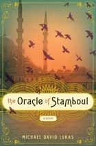 The Oracle of Stamboul - A Novel ebook by Michael David Lukas