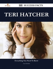 Teri Hatcher 144 Success Facts - Everything you need to know about Teri Hatcher ebook by Lori Hawkins