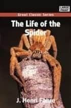 The Life Of The Spider ebook by J. Henri Fabre