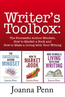The Writer's Toolbox 2019 - The Successful Author Mindset, How to Market a Book, How to Make a Living with your Writing eBook by Joanna Penn