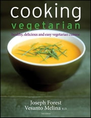 Cooking Vegetarian: Healthy, Delicious and Easy Vegetarian Cuisine ebook by Melina, Vesanto