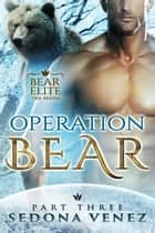 Operation Bear Part Three ebook by Sedona Venez