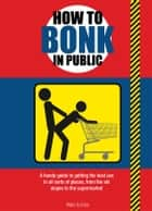 How to Bonk In Public ebook by Mats, Enzo