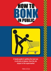 How to Bonk In Public ebook by Mats,Enzo