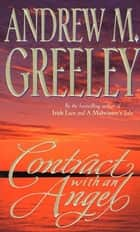 Contract with an Angel - A Moving Tale of Redemption in the Tradition of It's a Wonderful Life ebook by Andrew M. Greeley