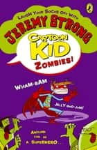Cartoon Kid - Zombies! ebook by Jeremy Strong