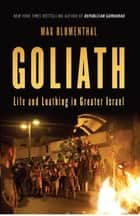 Goliath - Life and Loathing in Greater Israel eBook by Max Blumenthal