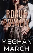 Rogue Royalty - An Anti-Heroes Collection Novel 電子書籍 by Meghan March