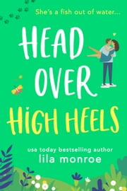 Head Over High Heels - A Romantic Comedy ebook by Lila Monroe