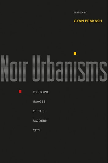 Noir Urbanisms - Dystopic Images of the Modern City ebook by