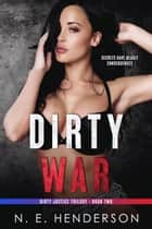 Dirty War - Dirty Justice, #2 ebook by N. E. Henderson