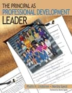 The Principal as Professional Development Leader ebook by Dr. Phyllis H. Lindstrom,Dr. Marsha Speck