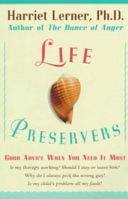 Life Preservers - Staying Afloat in Love and Life ebook by Harriet Lerner