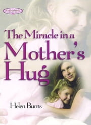 The Miracle in a Mother's Hug GIFT ebook by Helen Burns