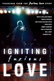 Igniting Furious Love: Teachings From the Furious Love Event ebook by Darren Wilson,Heidi Baker,Rolland Baker,Phillip Mantofa,Robby Dawkins,Will Hart,Mattheus Van Der Steen