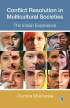 Conflict Resolution in Multicultural Societies - The Indian Experience ebook by Jhumpa Mukherjee
