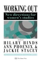 Working Out - New Directions For Women's Studies ebook by Hilary Hinds, Ann Phoenix, Jackie Stacey