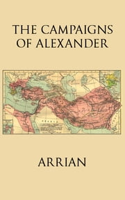 The Campaigns of Alexander ebook by Arrian,Edward James Chinnock