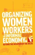 Organizing Women Workers in the Informal Economy ebook de Naila Kabeer, Ratna Sudarshan, Kirsty Milward