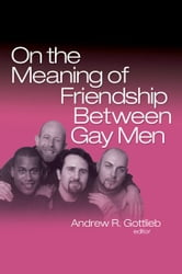 On the Meaning of Friendship Between Gay Men ebook by