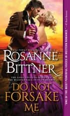 Do Not Forsake Me ebook by Rosanne Bittner