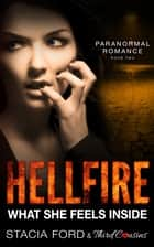 Hellfire - What She Feels Inside - (Paranormal Romance) (Book 2) ebook by Third Cousins, Stacia Ford