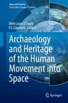 Archaeology and Heritage of the Human Movement into Space ebook by P. J. Capelotti, Beth Laura O'Leary