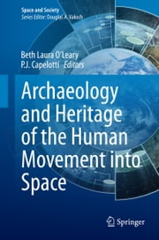 Archaeology and Heritage of the Human Movement into Space ebook by P. J. Capelotti,Beth Laura Oleary