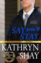 Say You'll Stay ebook by Kathryn Shay