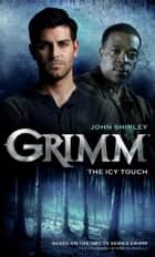 Grimm - The Icy Touch ebook by John Shirley