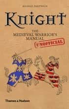 Knight - The Medieval Warrior's (Unofficial) Manual ebook by
