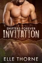 Invitation - Shifters Forever Worlds ebook by Elle Thorne