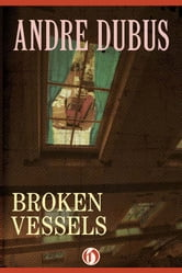 Broken Vessels - Essays ebook by Andre Dubus