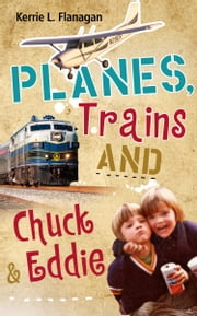 Planes, Trains and Chuck & Eddie - A Lighthearted Look at Families ebook by Kerrie l. Flanagan