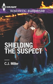 Shielding the Suspect ebook by C.J. Miller