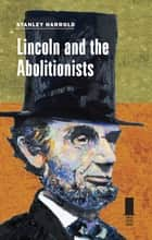 Lincoln and the Abolitionists ebook by Stanley Harrold