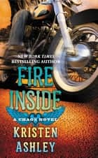 Fire Inside - A Chaos Novel ebook by Kristen Ashley