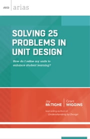 Solving 25 Problems in Unit Design - how do I refine my units to enhance student learning? (ASCD Arias) ebook by Jay McTighe,Grant Wiggins