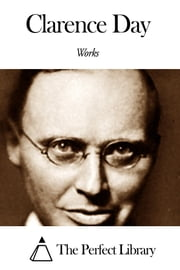 Works of Clarence Day ebook by Clarence Day