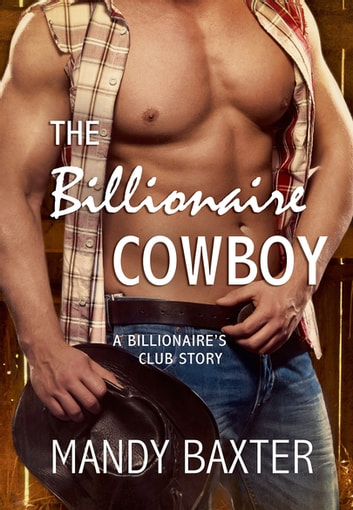 The Billionaire Cowboy - A Billionaire's Club Story ebook by Mandy Baxter