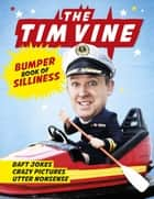 The Tim Vine Bumper Book of Silliness - Daft Jokes, Crazy Pictures, Utter Nonsense ebook by Tim Vine