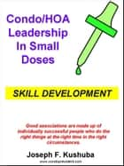 Condo/HOA Leadership in Small Doses –Skill Development ebook by Joseph Kushuba
