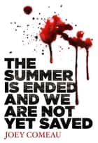 The Summer is Ended and We Are Not Yet Saved ebook by Joey Comeau