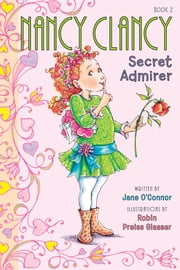 Fancy Nancy: Nancy Clancy, Secret Admirer ebook by Jane O'Connor,Robin Preiss Glasser