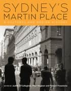 Sydney's Martin Place - A cultural and design history ebook by Judith O'Callaghan, Paul Hogben, Robert Freestone