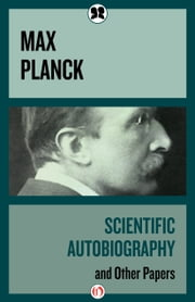 Scientific Autobiography - and Other Papers ebook by Max Planck