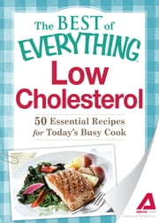 Low Cholesterol: 50 Essential Recipes for Today's Busy Cook ebook by Adams Media