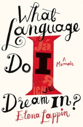 What Language Do I Dream In? ebook by Elena Lappin